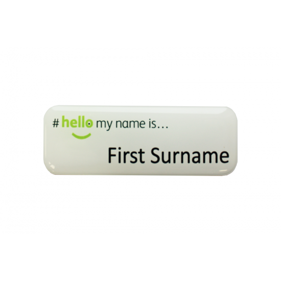 Hello My Name Is Acrylic Domed Badge With Magnetic Pin Back For Easy Attachment To Clothing